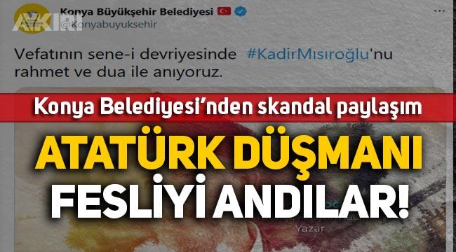 """Konya Büyükşehir Belediyesi, """"Keşke Yunan galip gelseydi"""" diyen Kadir Mısıroğlu'nu Andı!"""