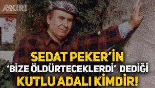 Kutlu Adalı kimdir? Sedat Peker'den Kutlu Adalı cinayeti hakkında çarpıcı iddialar!