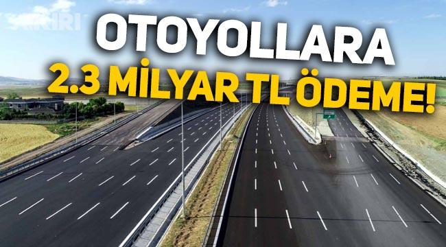 Kuzey Marmara ve Ankara-Niğde Otoyolu'na 2.3 milyar TL 'garanti' ücret ödendi!