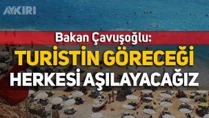 Mevlüt Çavuşoğlu: Turistin göreceği herkesi aşılayacağız