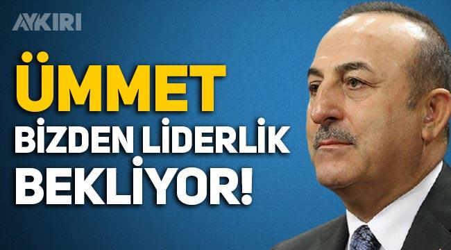 Mevlüt Çavuşoğlu: Ümmet bizden liderlik bekliyor
