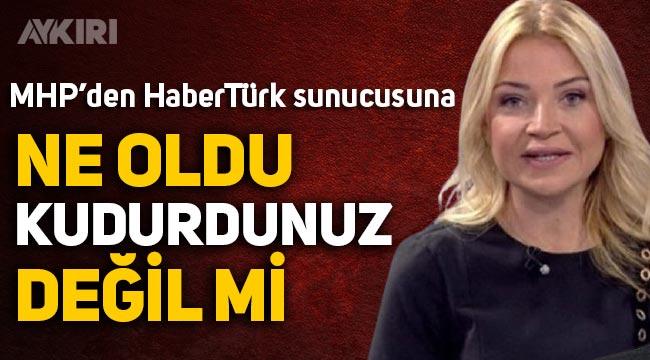 MHP'den HaberTürk sunucusu Ebru Baki'ye: Kudurdunuz değil mi?
