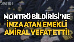 Montrö Bildirisi'ne imza atan Tümamiral Orhun Özdemir hayatını kaybetti