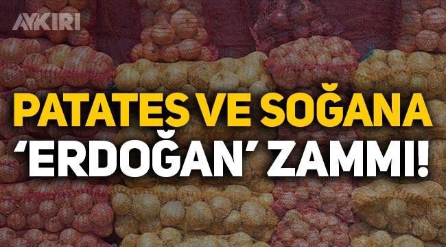 Patates ve soğana 'Erdoğan' zammı!