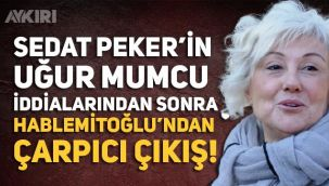 Sedat Peker'in açıklamalarından sonra Şengül Hablemitoğlu'ndan çarpıcı çıkış