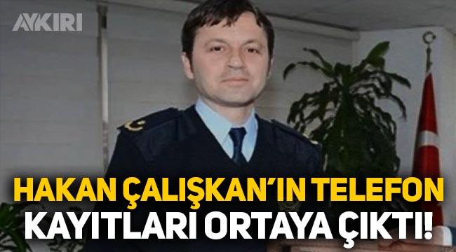 Silivri Emniyet Müdürü Hakan Çalışkan'ın telefon kayıtları ortaya çıktı!