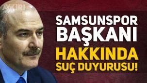 Süleyman Soylu, Samsunspor Başkanı Yüksel Yıldırım hakkında suç duyurusunda bulunuyor