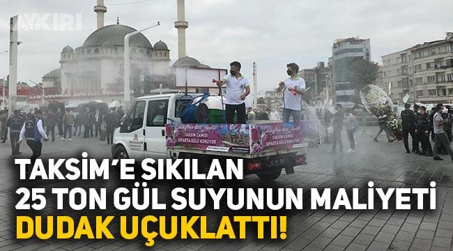 Taksim camisi için yollara sıkılan 25 ton gül suyunun maliyeti ne kadar