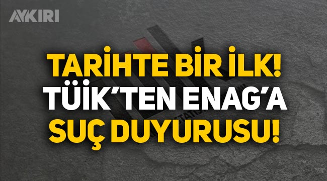 Tarihte bir ilk: TÜİK'ten ENAG'a suç duyurusu!