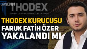 Thodex'in kurucusu Faruk Fatih Özer yakalandı mı?