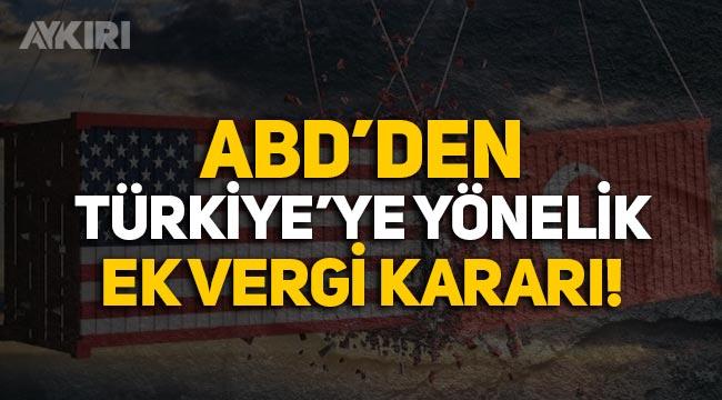 ABD'den Türkiye'den ithalata yüzde 25 vergi kararı!