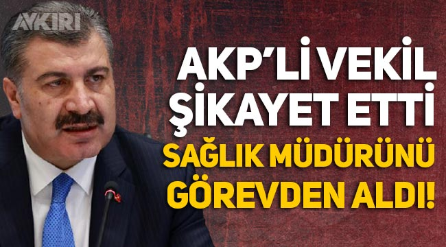 AKP'li vekilin Fahrettin Koca'ya şikayet ettiği sağlık müdürü görevden alındı!