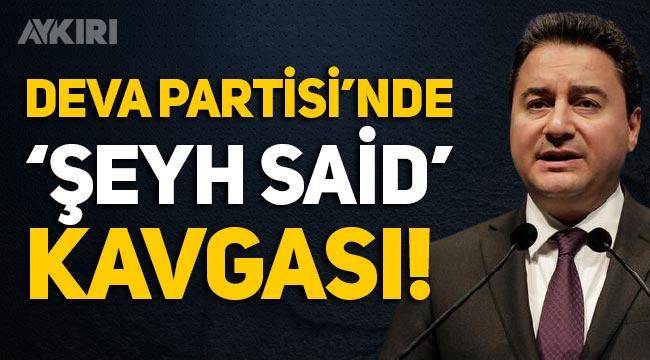Ali Babacan'ın DEVA Partisi'nde 'Şeyh Said' kavgası!