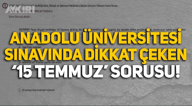 Anadolu Üniversitesi'nin sınavında dikkat çeken '15 Temmuz' sorusu!