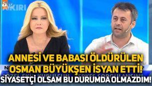 Annesi ve babası öldürülen Osman Büyükşen, Müge Anlı da isyan etti: