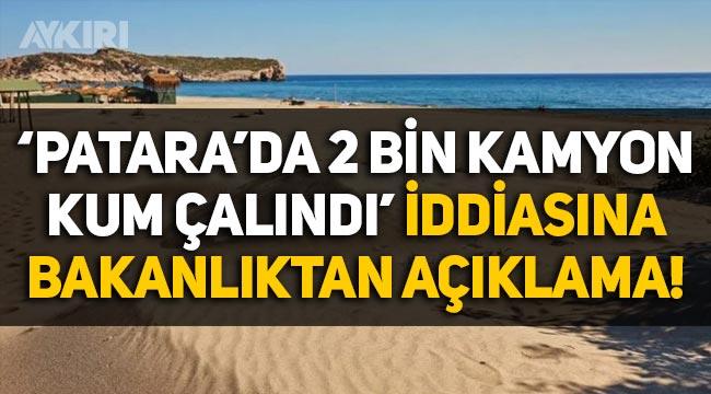 """Bakanlıktan """"Antalya Patara'da 2 bin kamyon kum çalındı"""" haberi hakkında açıklama"""