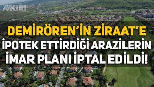 Demirören'in Ziraat'e ipotek ettirdiği arazilerin imar planı iptal edildi!