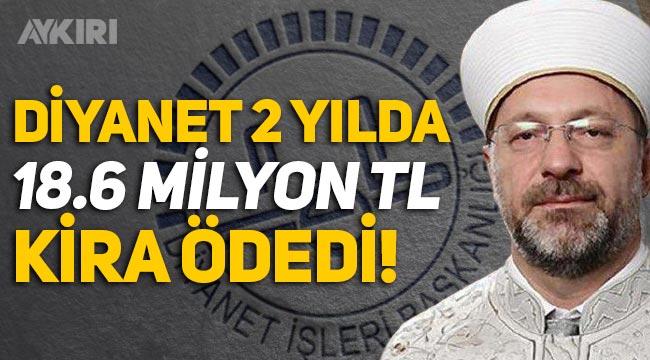 Diyanet, 2 yılda 18.6 milyon TL kira ödedi!