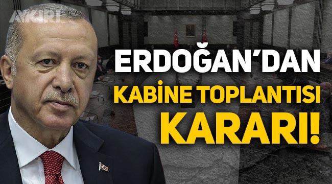 Erdoğan'dan kabine toplantısı kararı: Erkene alındı!