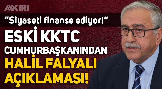 """Eski KKTC Cumhurbaşkanı Mustafa Akıncı'dan Halil Falyalı açıklaması: """"Siyaseti finanse ediyor!"""""""