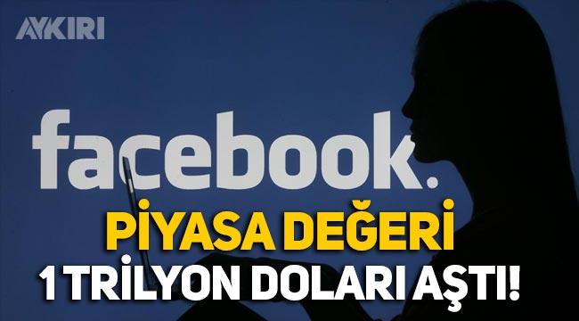 Facebook'un piyasa değeri 1 trilyon doları aştı!