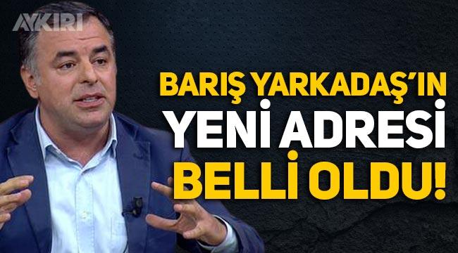 Gazeteci Barış Yarkadaş'ın yeni adresi belli oldu