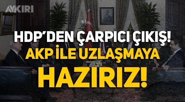 """HDP'den çarpıcı çıkış: """"AKP ile uzlaşmaya hazırız!"""""""
