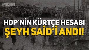 HDP'nin Kürtçe hesabı, vatan haini Şeyh Said'i andı!
