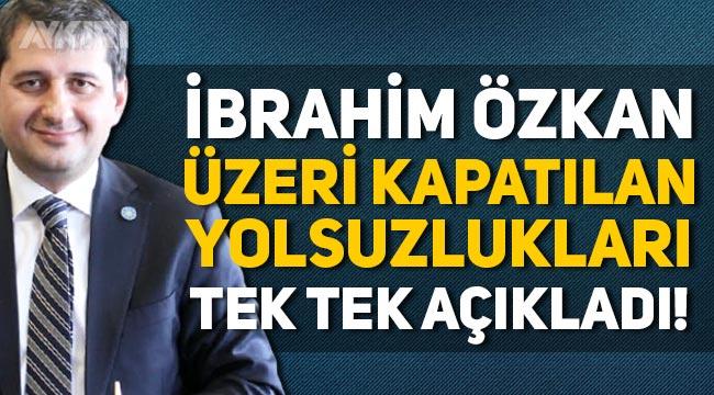 İbrahim Özkan, İBB'nin geçmiş dönemindeki yolsuzlukları tek tek açıkladı