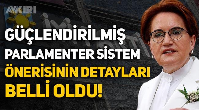 """İYİ Parti'nin """"Güçlendirilmiş Parlamenter Sistem"""" taslağının detayları belli oldu!"""