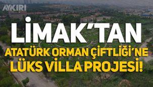 Limak'tan Atatürk Orman Çiftliği'ne lüks villa projesi!