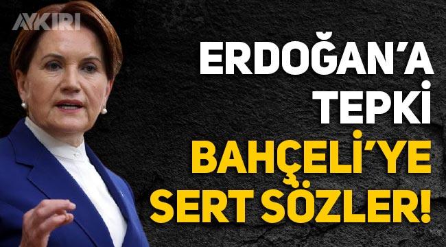 """Meral Akşener'den Erdoğan'a """"Hamdolsun"""" tepkisi, Bahçeli'ye sert sözler!"""