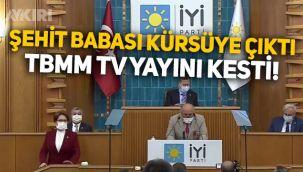 Meral Akşener şehit babasını kürsüye çıkardı, TBMM TV yayını kesti!