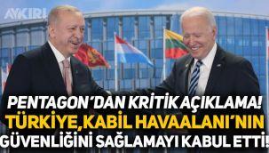 Pentagon'dan kritik açıklama: Türkiye, Kabil Havaalanı'nın güvenliğini sağlamayı kabul etti