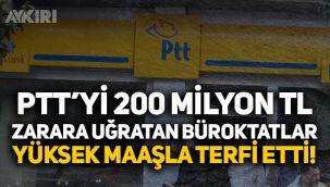 PTT'yi 200 milyon TL zarara uğratan bürokratlar terfi etti!