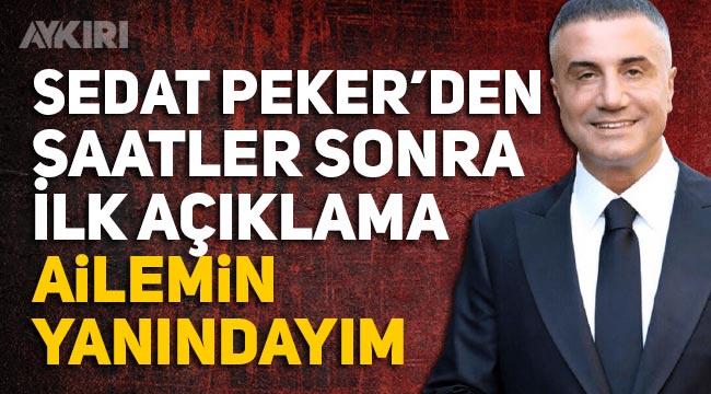 Sedat Peker'den haber var: Ailemin yanındayım