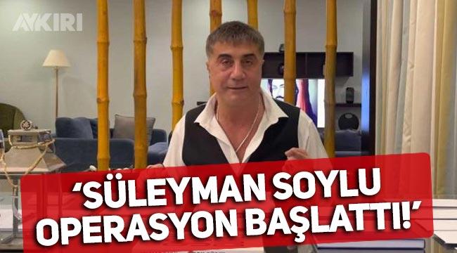 Sedat Peker'den yeni iddia: Süleyman Soylu operasyon başlattı!