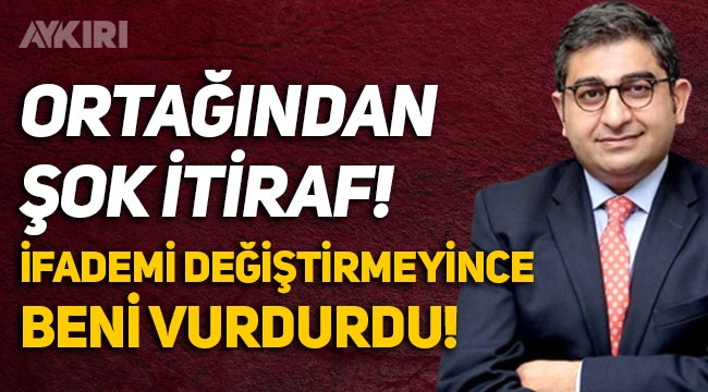 Sezgin Baran Korkmaz'ın ortağı Bereket Öner konuştu: İfademi değiştirmeyince beni vurdurdu