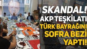 Skandal! AKP İlçe Teşkilatı, Türk bayrağını sofra bezi yaptı!