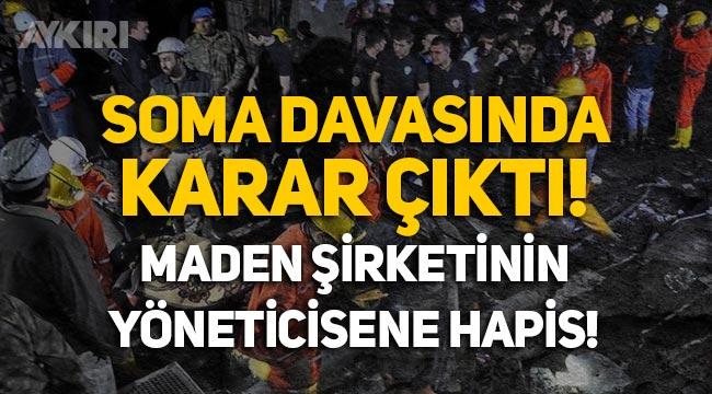 Soma Davası'nda karar çıktı! Can Gürkan'a 20 yıl hapis!