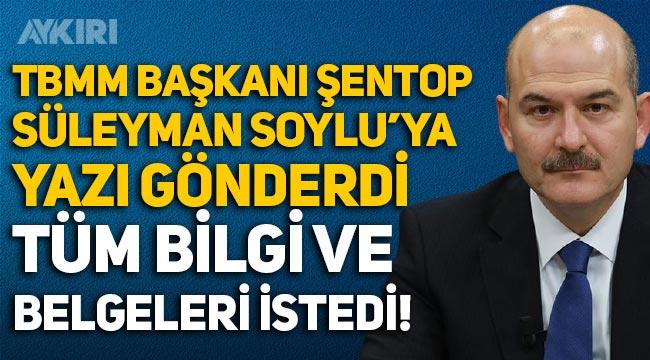 TBMM Başkanı Şentop, Süleyman Soylu'ya yazı gönderdi, tüm belgeleri istedi!
