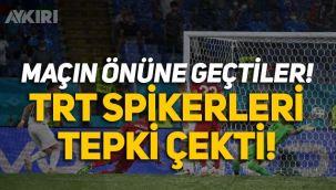 TRT spikerleri Erdoğan Arıkan ve Levent Özçelik maçın önüne geçti, sosyal medyada tepki yağdı
