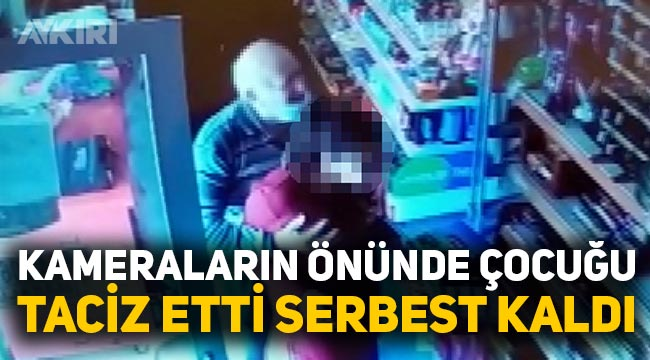Türkiye'yi ayağa kaldıran olay: 12 yaşındaki çocuğu kameraların önünde taciz eden sapık serbest!