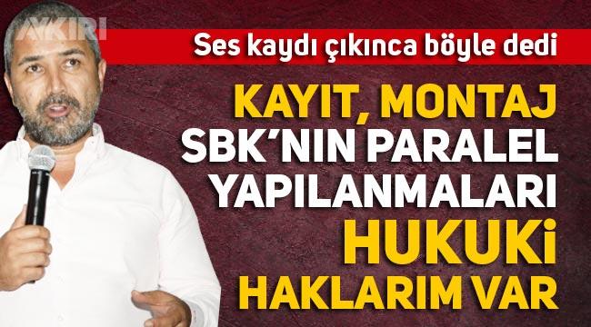 """Veyis Ateş'ten Ses kaydı açıklaması: """"Montaj, yayınlayanlar SBK ile ilişkili, hukuki haklarım var"""""""