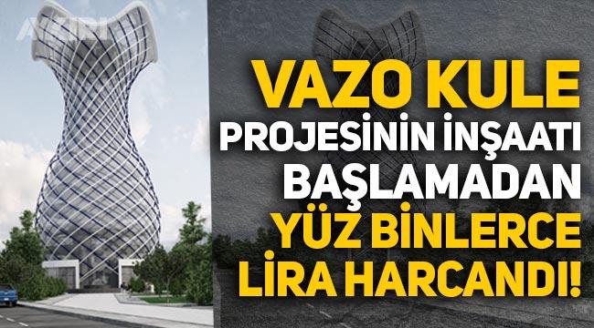 """""""Vizyon proje"""" denilen Vazo Kule'nin inşaatı başlamadan yüz binlerce lira harcandı"""