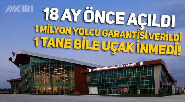 18 ay önce açılan Balıkesir Havaalanı'na 1 tane bile uçak inmedi!