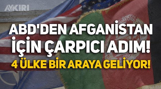 ABD'den Afganistan için çarpıcı adım: 4 ülke bir araya geliyor!