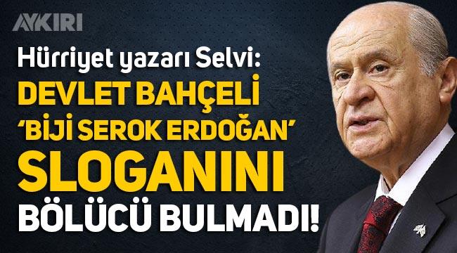 Abdulkadir Selvi: Devlet Bahçeli, 'Biji serok Erdoğan' sloganını bölücü bulmadı!