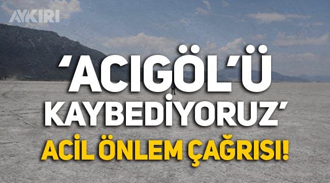 Acıgöl'ü kaybediyoruz! Dr. Mustafa Korkmaz'dan önlem çağrısı!