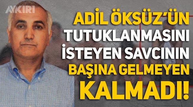 Adil Öksüz'ün tutuklanmasını isteyen Savcı Cihan Ergün'ün başına gelmeyen kalmadı!